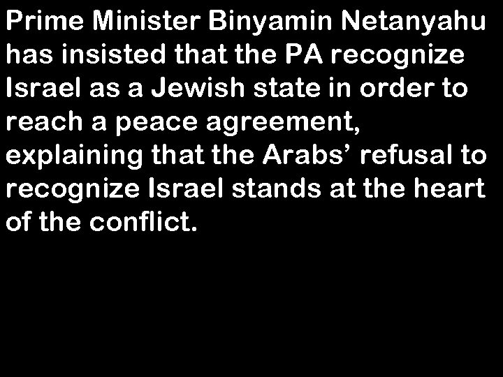 Prime Minister Binyamin Netanyahu has insisted that the PA recognize Israel as a Jewish