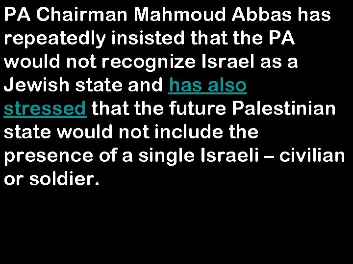 PA Chairman Mahmoud Abbas has repeatedly insisted that the PA would not recognize Israel
