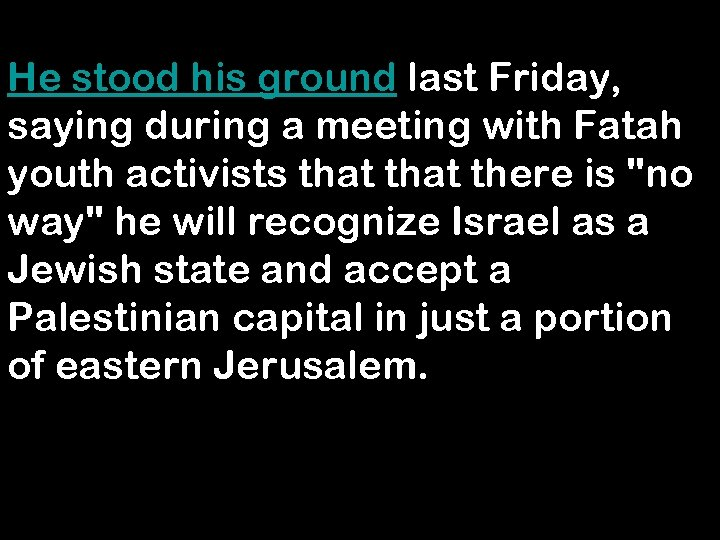 He stood his ground last Friday, saying during a meeting with Fatah youth activists