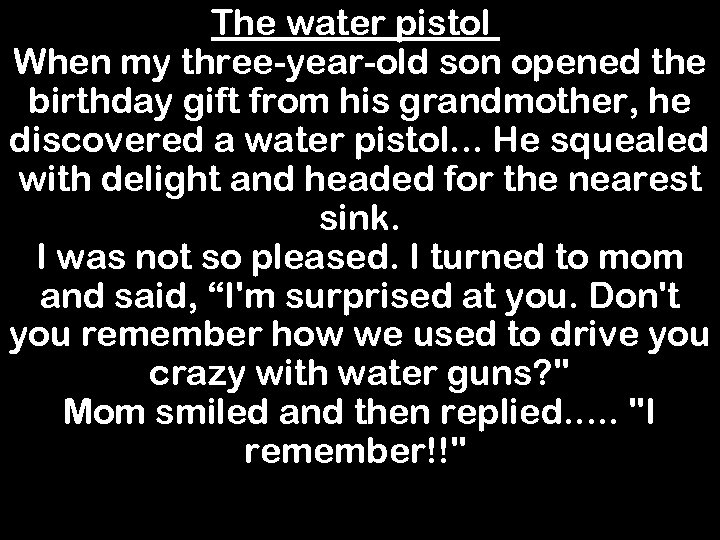 The water pistol When my three-year-old son opened the birthday gift from his grandmother,
