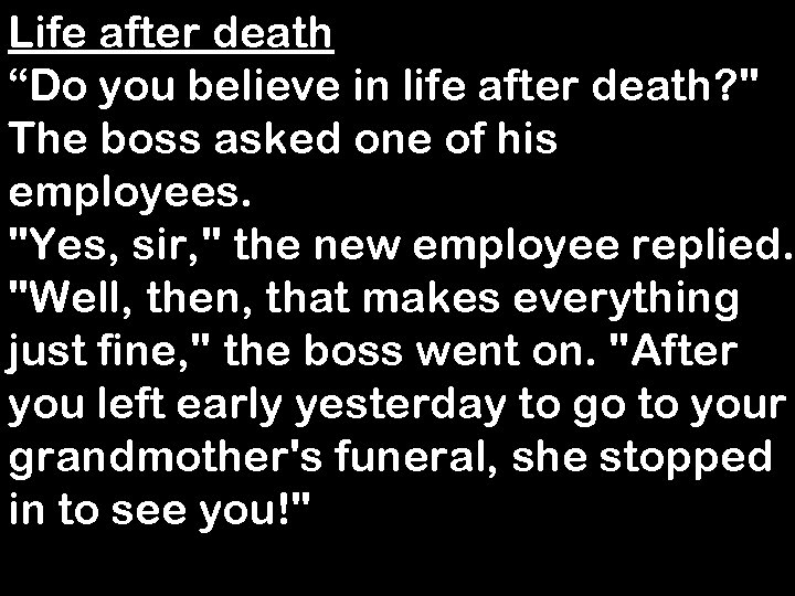 """Life after death """"Do you believe in life after death?"""