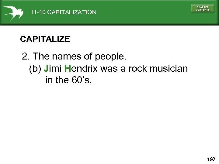 11 -10 CAPITALIZATION CAPITALIZE 2. The names of people. (b) Jimi Hendrix was a