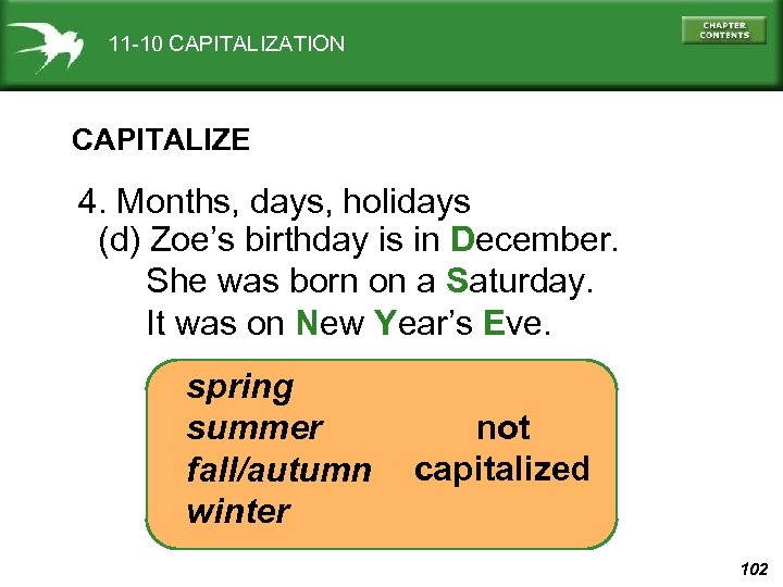 11 -10 CAPITALIZATION CAPITALIZE 4. Months, days, holidays (d) Zoe's birthday is in December.