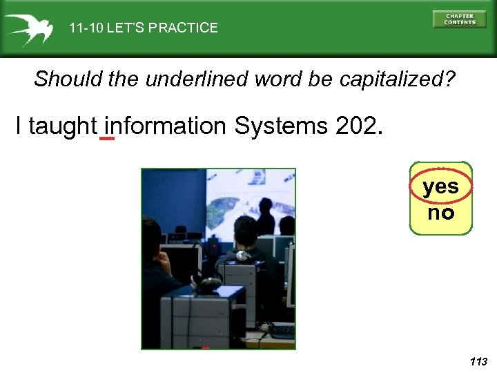 11 -10 LET'S PRACTICE Should the underlined word be capitalized? I taught information Systems