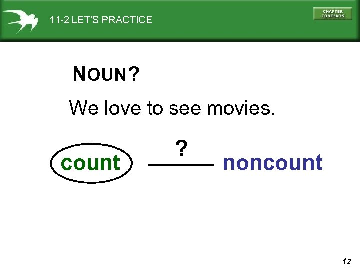 11 -2 LET'S PRACTICE NOUN ? We love to see movies. count ? noncount