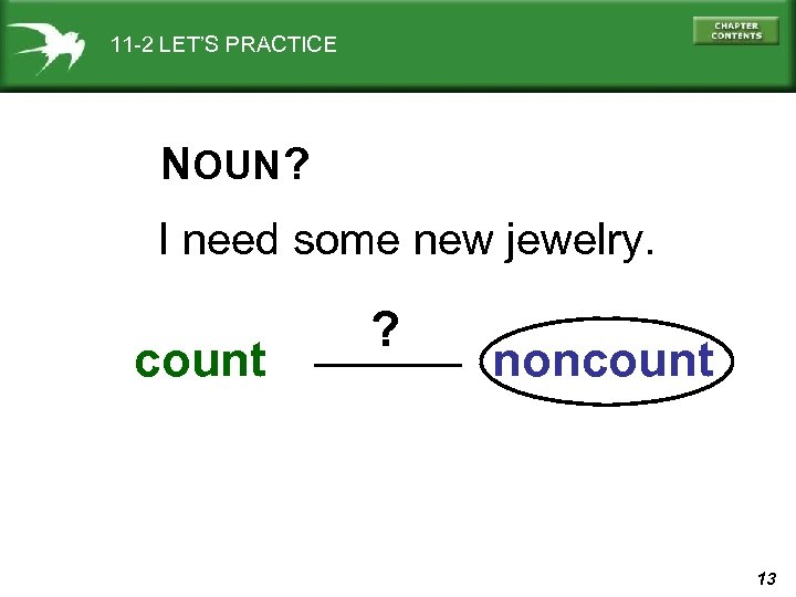 11 -2 LET'S PRACTICE NOUN ? I need some new jewelry. count ? noncount