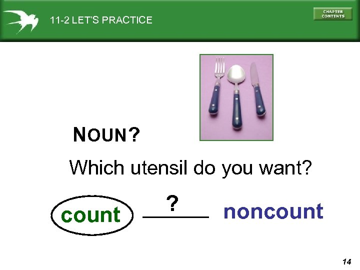 11 -2 LET'S PRACTICE NOUN ? Which utensil do you want? count ? noncount