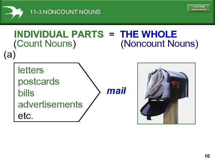 11 -3 NONCOUNT NOUNS INDIVIDUAL PARTS = THE WHOLE (Count Nouns) (Noncount Nouns) (a)