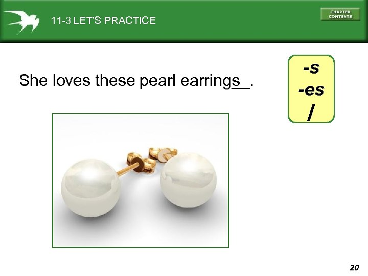 11 -3 LET'S PRACTICE She loves these pearl earring__. s -s -es / 20