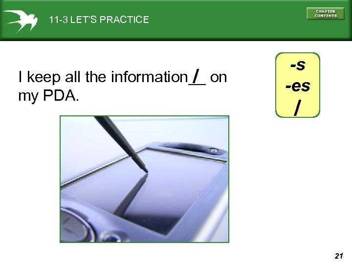 11 -3 LET'S PRACTICE / I keep all the information__ on my PDA. -s