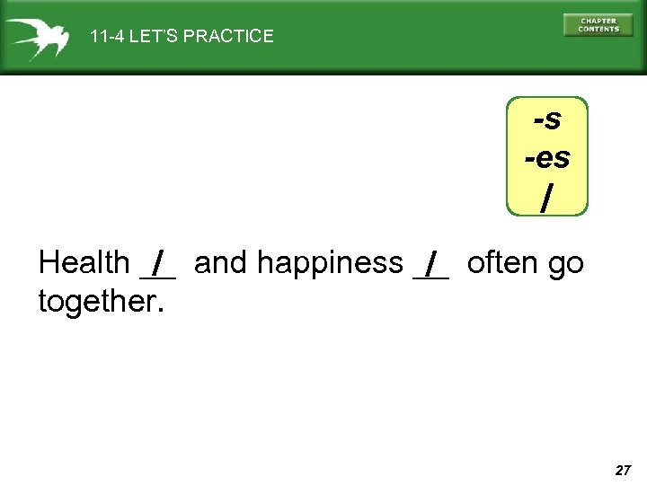 11 -4 LET'S PRACTICE -s -es / / / Health __ and happiness __