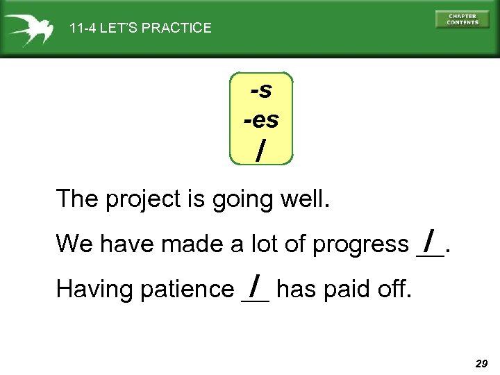 11 -4 LET'S PRACTICE -s -es / The project is going well. / We