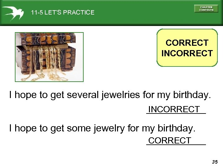 11 -5 LET'S PRACTICE CORRECT INCORRECT I hope to get several jewelries for my