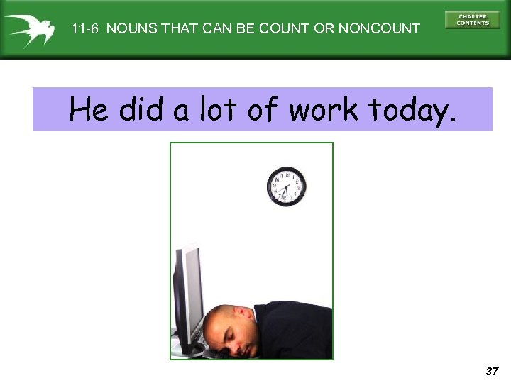 11 -6 NOUNS THAT CAN BE COUNT OR NONCOUNT He did a lot of