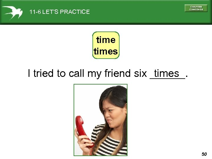 11 -6 LET'S PRACTICE times I tried to call my friend six ______. times