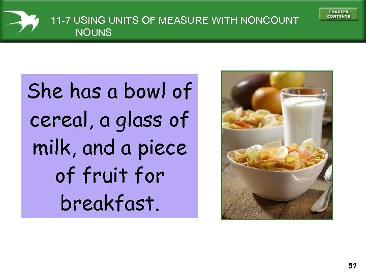11 -7 USING UNITS OF MEASURE WITH NONCOUNT NOUNS She has a bowl of