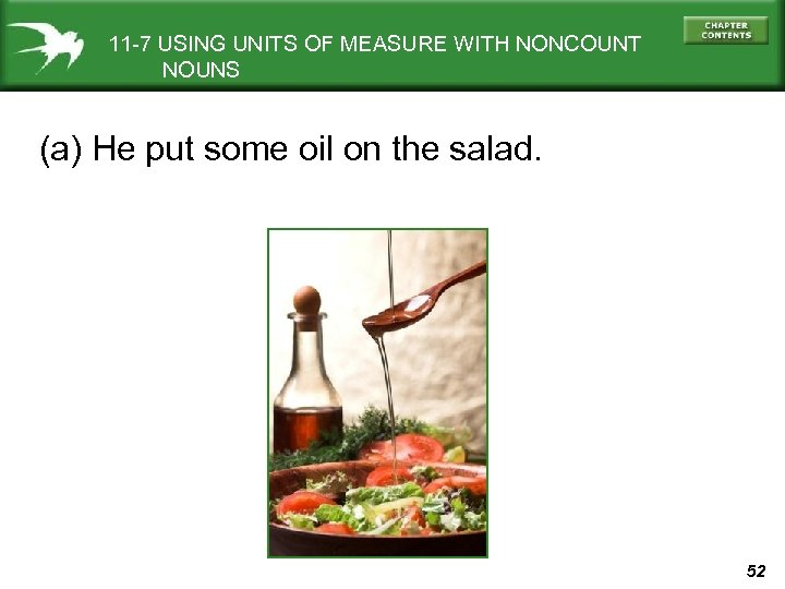 11 -7 USING UNITS OF MEASURE WITH NONCOUNT NOUNS (a) He put some oil