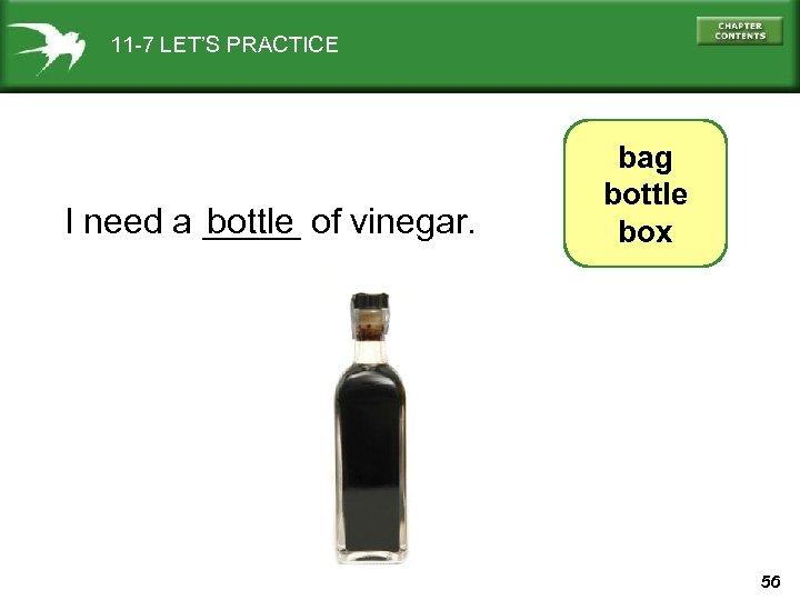 11 -7 LET'S PRACTICE I need a _____ of vinegar. bottle bag bottle box