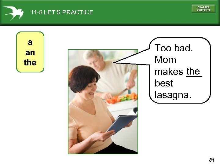 11 -8 LET'S PRACTICE a an the Too bad. Mom the makes ___ best