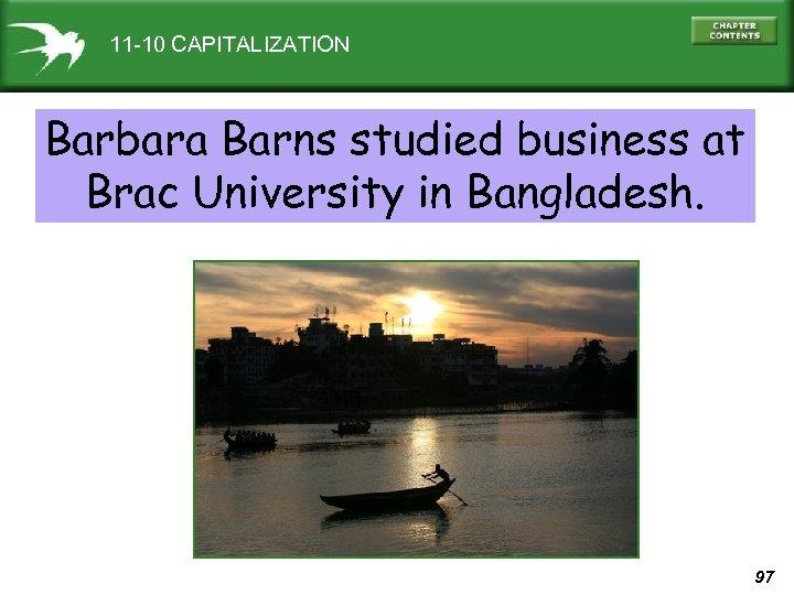 11 -10 CAPITALIZATION Barbara Barns studied business at Brac University in Bangladesh. 97
