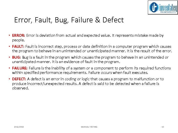 Error, Fault, Bug, Failure & Defect • ERROR: Error is deviation from actual and