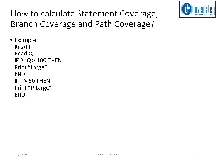 How to calculate Statement Coverage, Branch Coverage and Path Coverage? • Example: Read P
