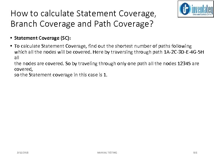 How to calculate Statement Coverage, Branch Coverage and Path Coverage? • Statement Coverage (SC):