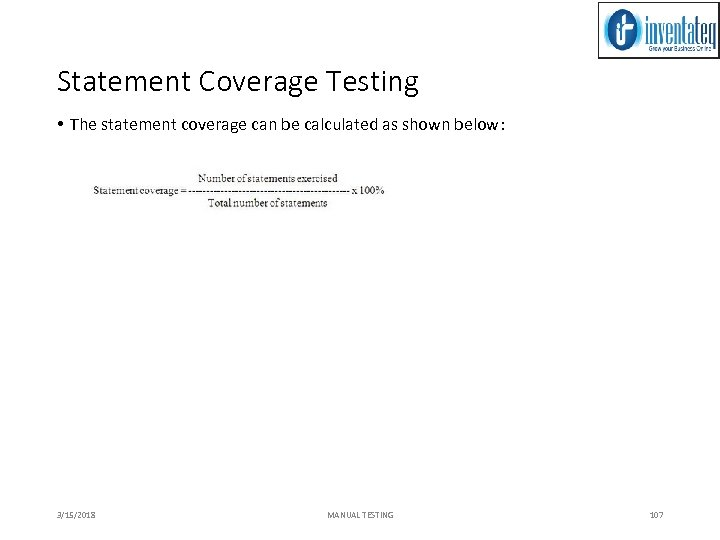 Statement Coverage Testing • The statement coverage can be calculated as shown below: 3/15/2018