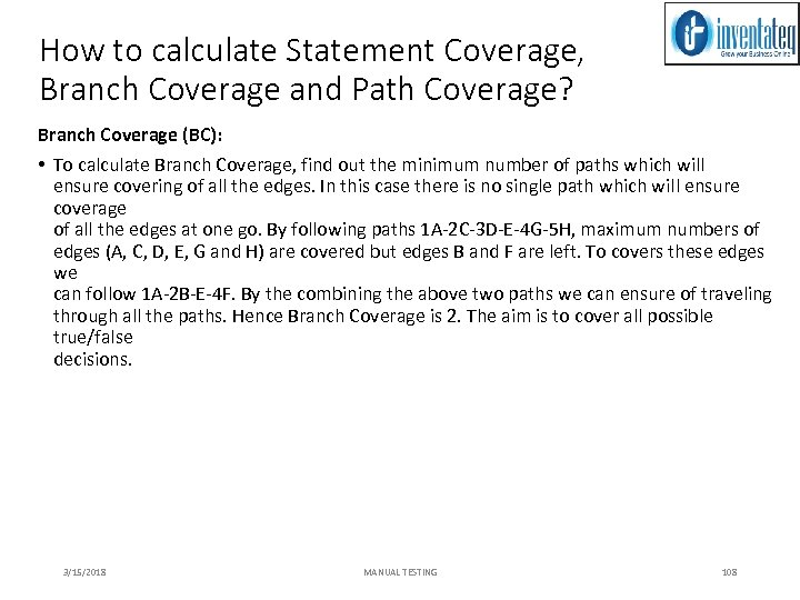 How to calculate Statement Coverage, Branch Coverage and Path Coverage? Branch Coverage (BC): •