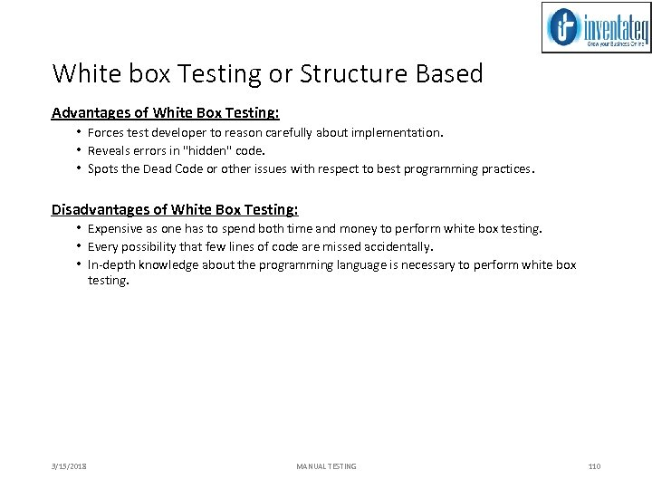 White box Testing or Structure Based Advantages of White Box Testing: • Forces test