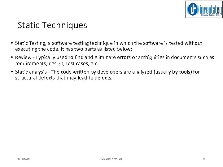 Static Techniques • Static Testing, a software testing technique in which the software is