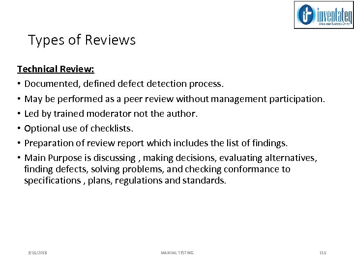 Types of Reviews Technical Review: • Documented, defined defect detection process. • May be