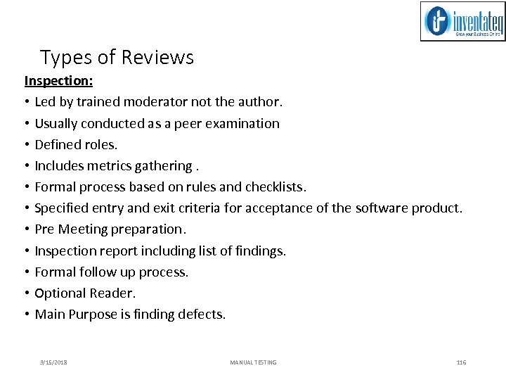 Types of Reviews Inspection: • Led by trained moderator not the author. • Usually
