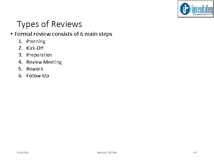 Types of Reviews • Formal review consists of 6 main steps 1. 2. 3.