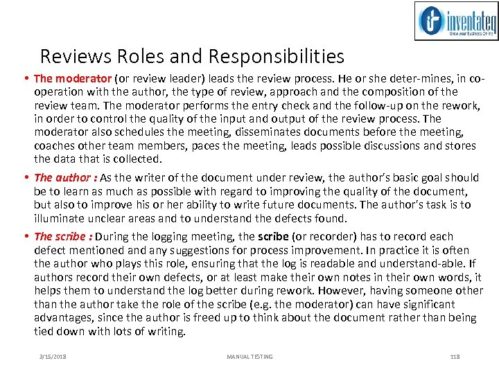 Reviews Roles and Responsibilities • The moderator (or review leader) leads the review process.