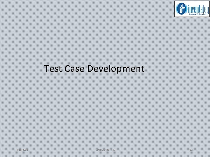 Test Case Development 3/15/2018 MANUAL TESTING 121