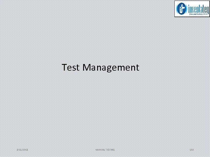 Test Management 3/15/2018 MANUAL TESTING 134