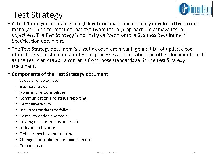 Test Strategy • A Test Strategy document is a high level document and normally