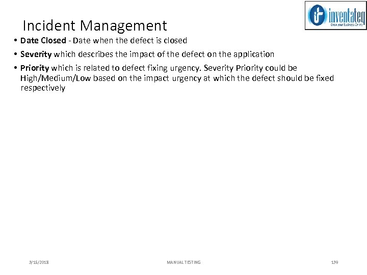 Incident Management • Date Closed - Date when the defect is closed • Severity