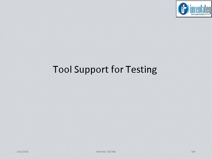 Tool Support for Testing 3/15/2018 MANUAL TESTING 140