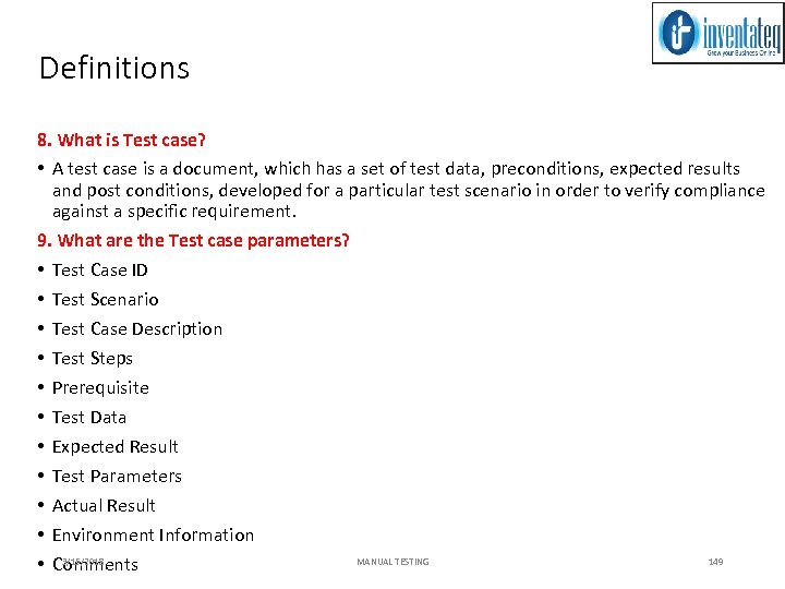 Definitions 8. What is Test case? • A test case is a document, which