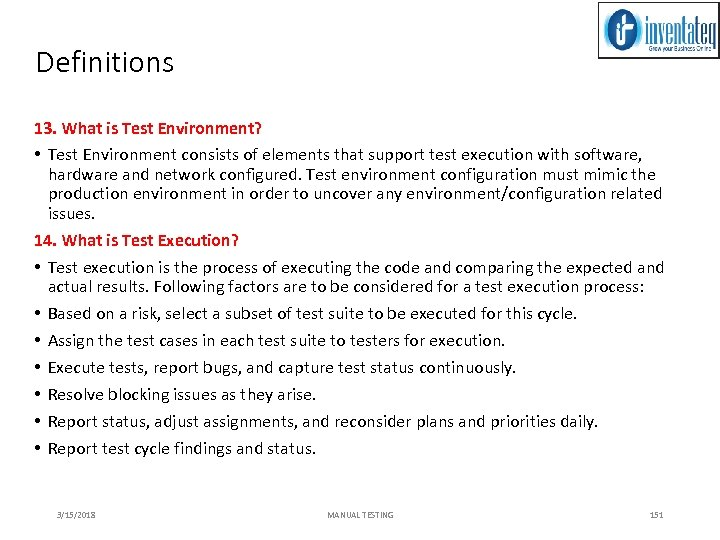 Definitions 13. What is Test Environment? • Test Environment consists of elements that support