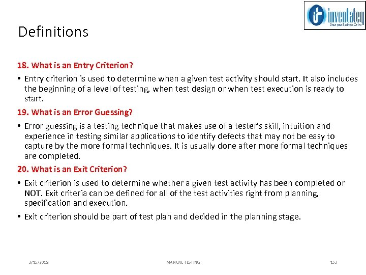 Definitions 18. What is an Entry Criterion? • Entry criterion is used to determine