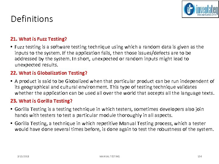 Definitions 21. What is Fuzz Testing? • Fuzz testing is a software testing technique
