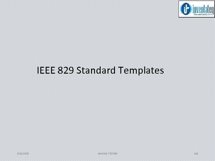 IEEE 829 Standard Templates 3/15/2018 MANUAL TESTING 155
