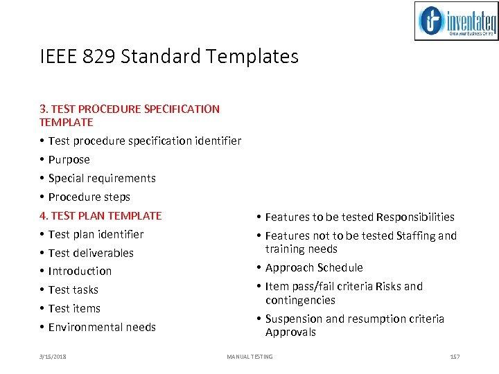 IEEE 829 Standard Templates 3. TEST PROCEDURE SPECIFICATION TEMPLATE • Test procedure specification identifier