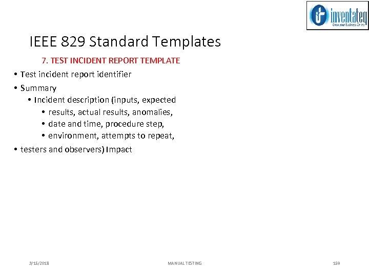 IEEE 829 Standard Templates 7. TEST INCIDENT REPORT TEMPLATE • Test incident report identifier