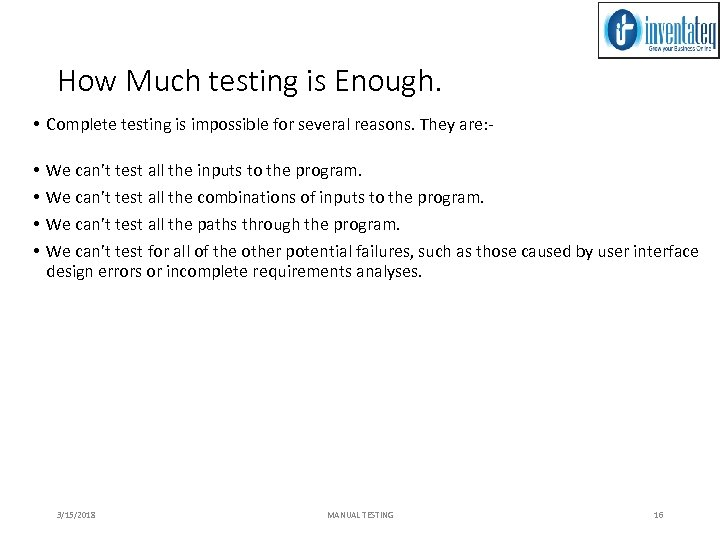 How Much testing is Enough. • Complete testing is impossible for several reasons. They