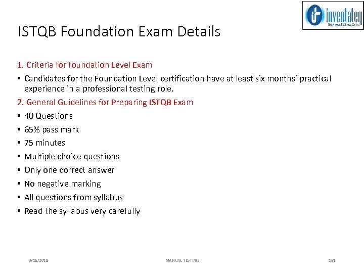ISTQB Foundation Exam Details 1. Criteria for foundation Level Exam • Candidates for the