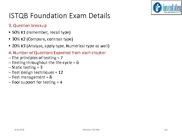 ISTQB Foundation Exam Details 3. Question breakup • 50% K 1 (remember, recall type)